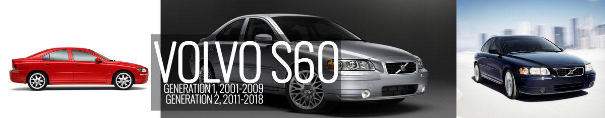 Volvo S60... Gen 1 P2 2001-2009 and Gen 2 2011-2018