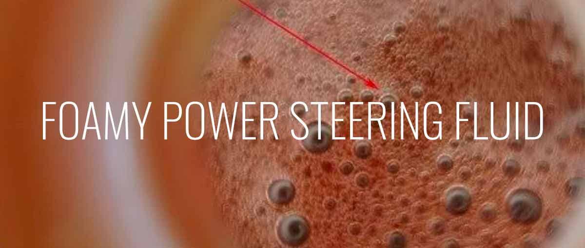 Foamy Power Steering Fluid -