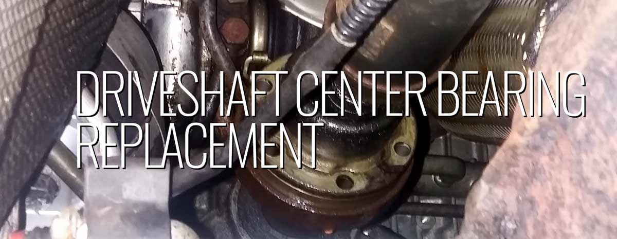 Driveshaft Center Bearing Replacement -